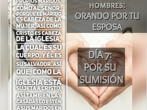 DEVOCIONAL PARA HOMBRES: ORANDO POR TU ESPOSA, Día 7: SU SUMISIÓN