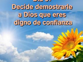 Decide demostrarle a Dios que eres digno de confianza!