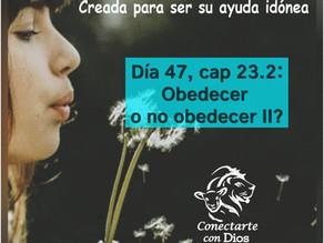 Día 47: Obedecer o no obedecer? II