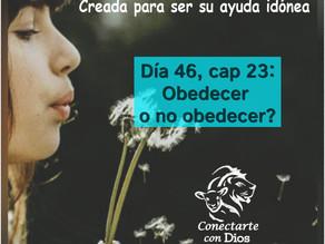Día 46: Obedecer o no obedecer?