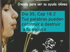 Día 35: Tus palabras pueden construir o destruir a tu esposo!!