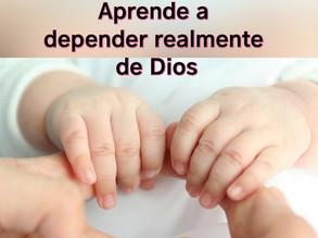 Aprende a depender realmente de Dios