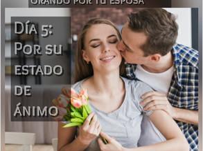 DEVOCIONAL PARA HOMBRES: ORANDO POR TU ESPOSA, DIA 5: POR SU ESTADO DE ÁNIMO