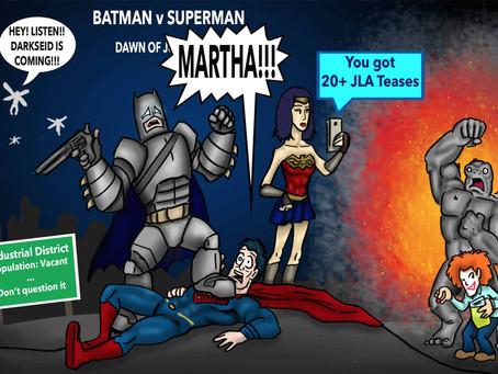 Batman v. Superman: Dawn of MARTHA!!
