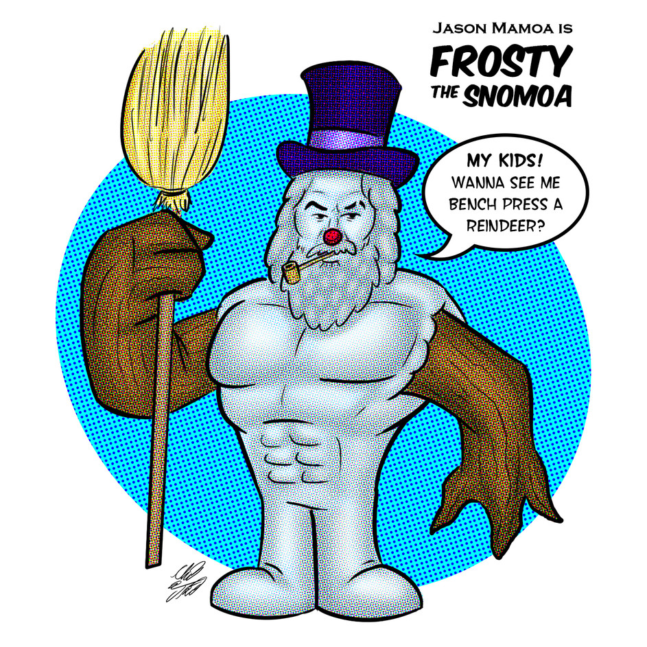 Jason Mamoa is: Frosty The Snomoa (July