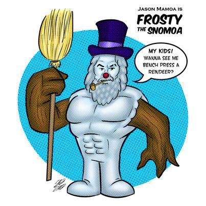 Jason Mamoa is: Frosty The Snomoa (July