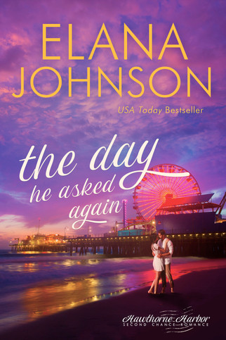 Elana Johnson - Hawthorne Harbor - The Day He Asked Again