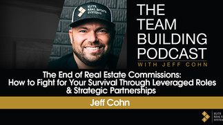 The End of Real Estate Commissions: How to Fight for Your Survival Through Leveraged Roles...
