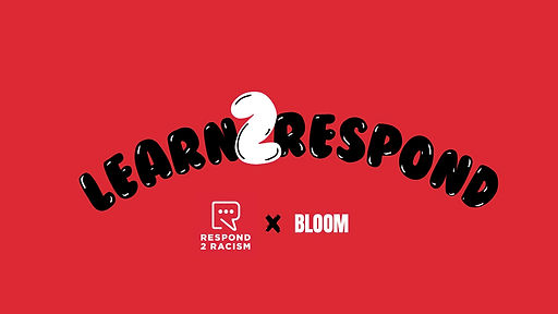 Bloom Campaign #2 Respond2Racism 3.02.27