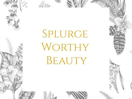 Splurge Worthy Beauty