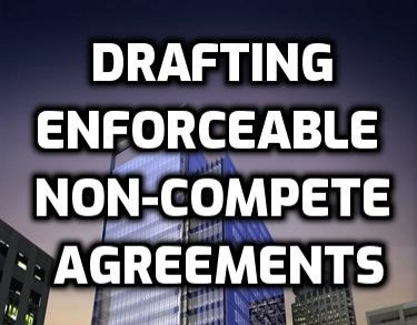 9 Steps to Drafting Enforceable Non-Compete Agreements