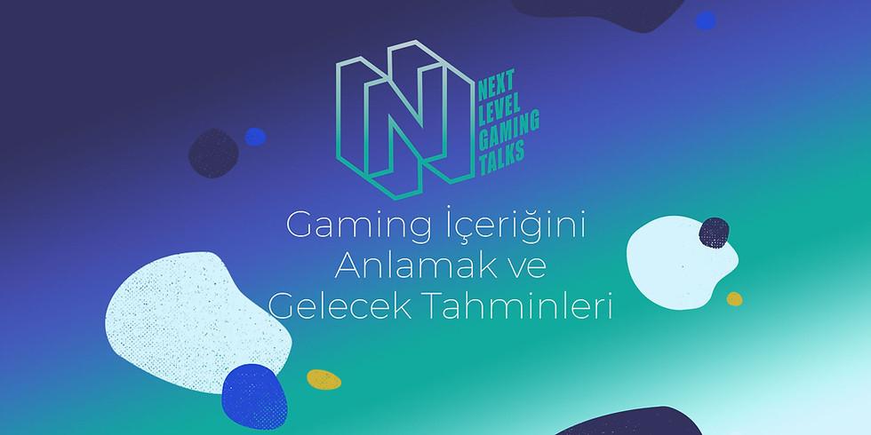 NEXT LEVEL GAMING TALKS | Gaming İçeriğini Anlamak ve Gelecek Tahminleri