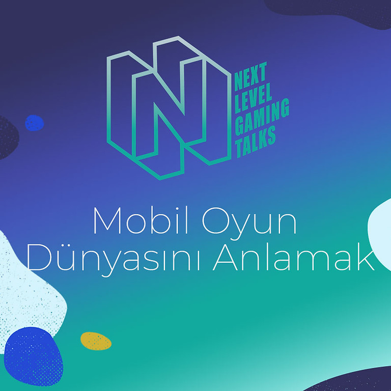 NEXT LEVEL GAMING TALKS | Mobil Oyun Dünyasını Anlamak