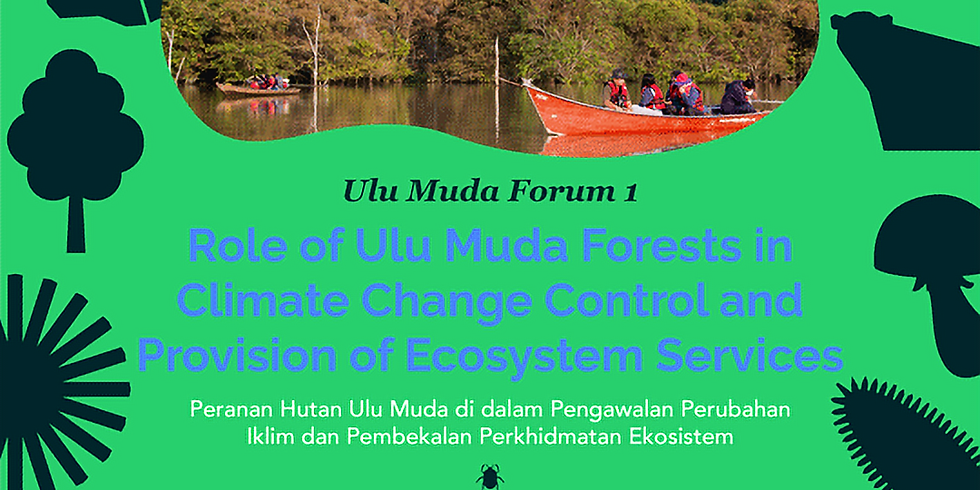Ulu Muda Forum 1 - Role of Ulu Muda Forests in Climate Change Control and Provision of Ecosystem Services