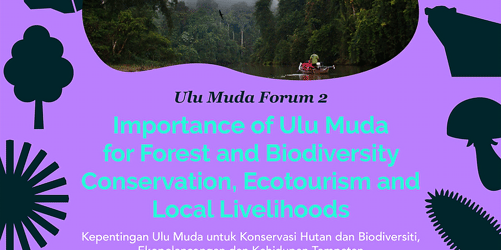 Ulu Muda Forum 2 - Importance of Ulu Muda for Forest and Biodiversity Conservation, Ecotourism and Local Livelihoods