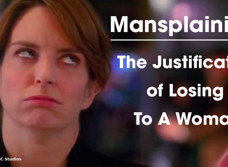 Mansplaining: The Justification of Losing to a Woman