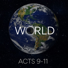 How to Save the World | Acts 9-11
