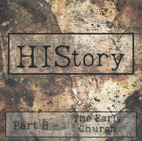 HIStory | Part 8 - The Early Church