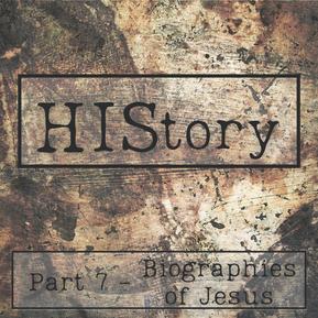HIStory | Part 7 - Biographies of Jesus