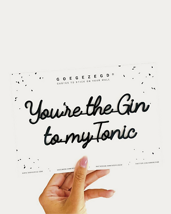 'You're the Gin to my Tonic' - A5 zelfklevende quote