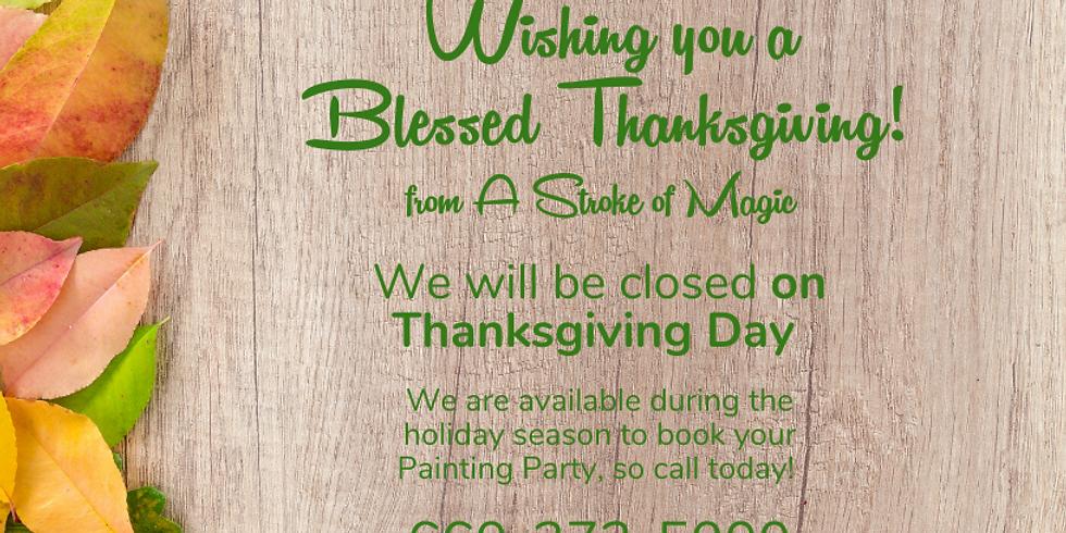 Thursday November 28-CLOSED FOR THANKSGIVING