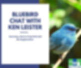 Bluebird Chat with Ken Leister March2020
