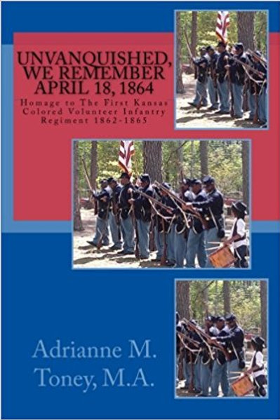 Unvanquished, We Remember April 18, 1864: Homage to the First Kansas Colored ...