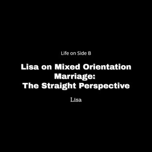Lisa   Mixed Orientation Marriage: The Straight Perspective