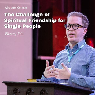 Wesley Hill   The Challenge of Spiritual Friendship for Single People
