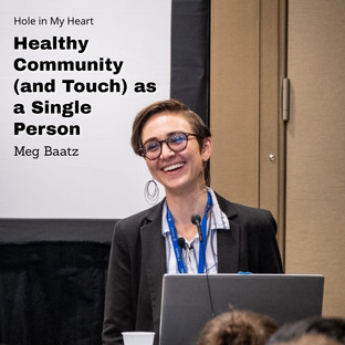Meg Baatz   Healthy Community (and Touch) as a Single Person
