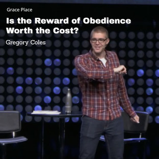 Gregory Coles | Is the Reward of Obedience Worth the Cost?