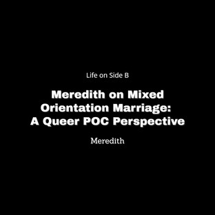 Meredith   Mixed- Orientation Marriage: A Queer POC Perspective
