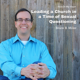 Bruce B Miller | Leading a Church in a Time of Sexual Questioning