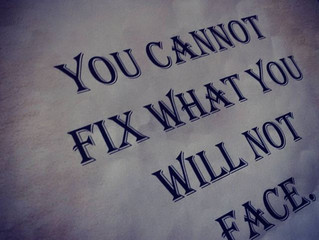YOU CANNOT FIX WHAT YOU WILL NOT FACE