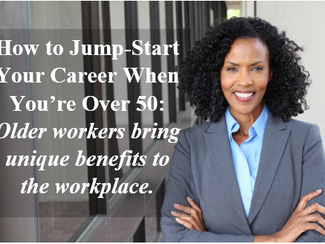 How to Jump-Start Your Career When You're Over 50: Older workers bring unique benefits to the workpl