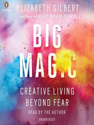 The Big Magic - Creative Living Beyond Fear