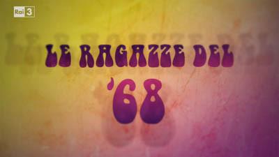 LE RAGAZZE DEL '68