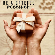 Strive to be a grateful receiver