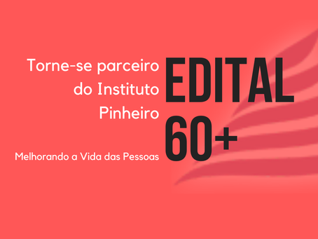 EDITAL 60+: Instituto Pinheiro - Deadline 14/02/2020