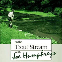 On the Trout Stream with Joe Humphreys