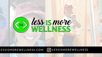 Less Is More Wellness