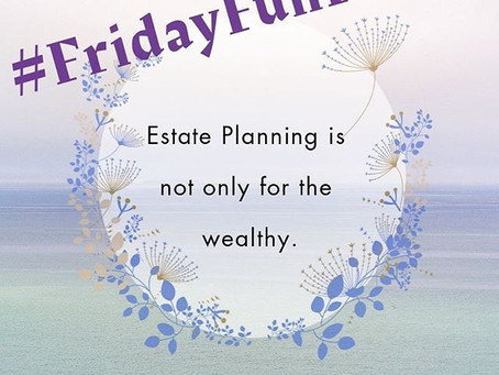 #FridayFunFact: Estate Planning is not only for the wealthy!