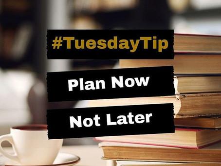 #TuesdayTip: Plan now, not later.