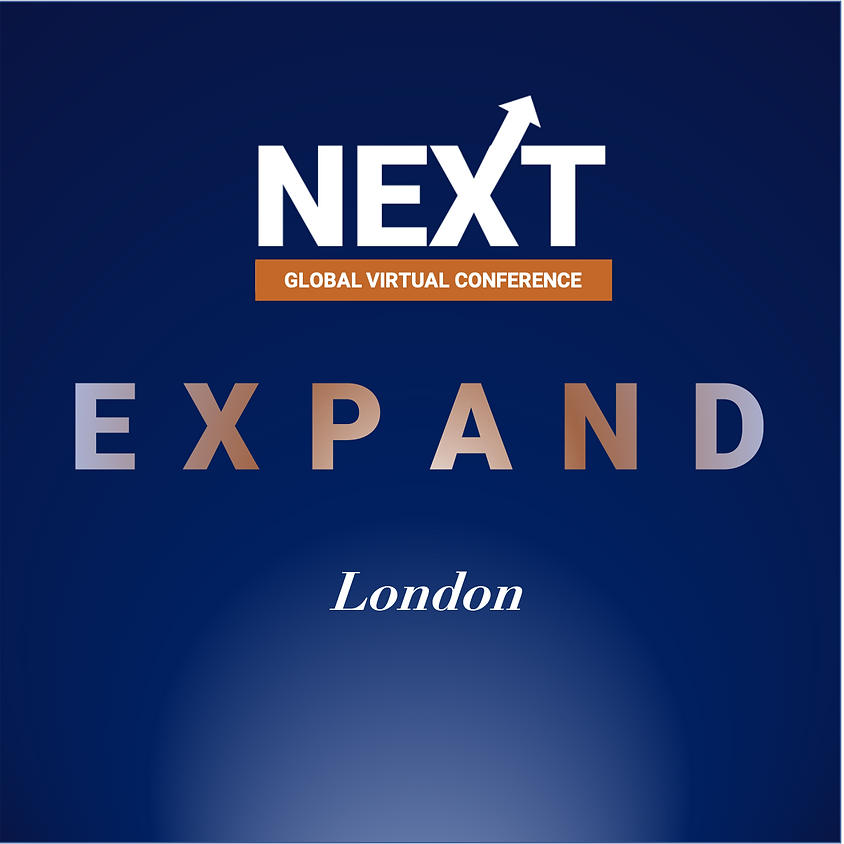 NEXT Global Virtual Conference™   - EXPAND LONDON