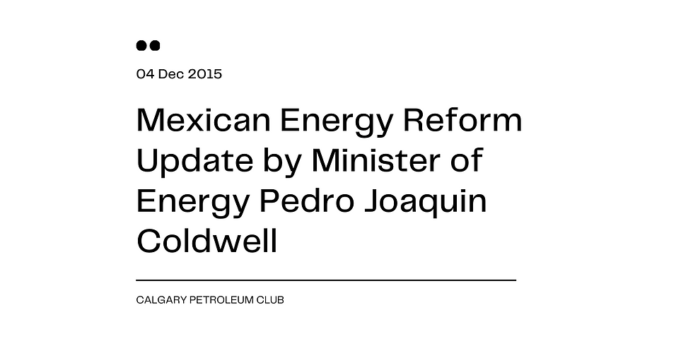 Mexican Energy Reform Update by Minister of Energy Pedro Joaquin Coldwell