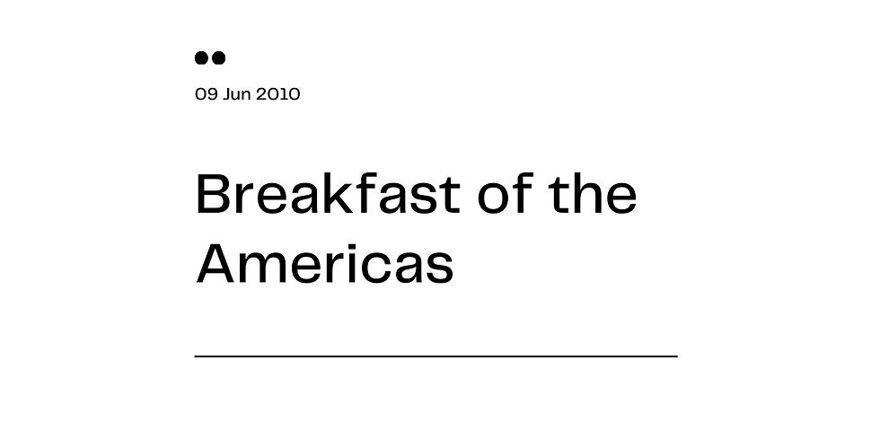 Breakfast of the Americas