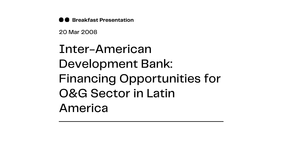 Inter-American Development Bank: Financing Opportunities for O&G Sector in Latin America