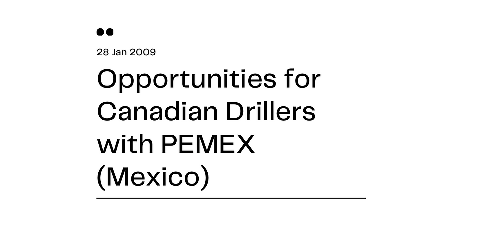 Opportunities for Canadian Drillers with PEMEX (Mexico)