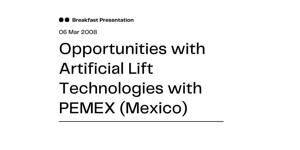Opportunities with Artificial Lift Technologies with PEMEX (Mexico)