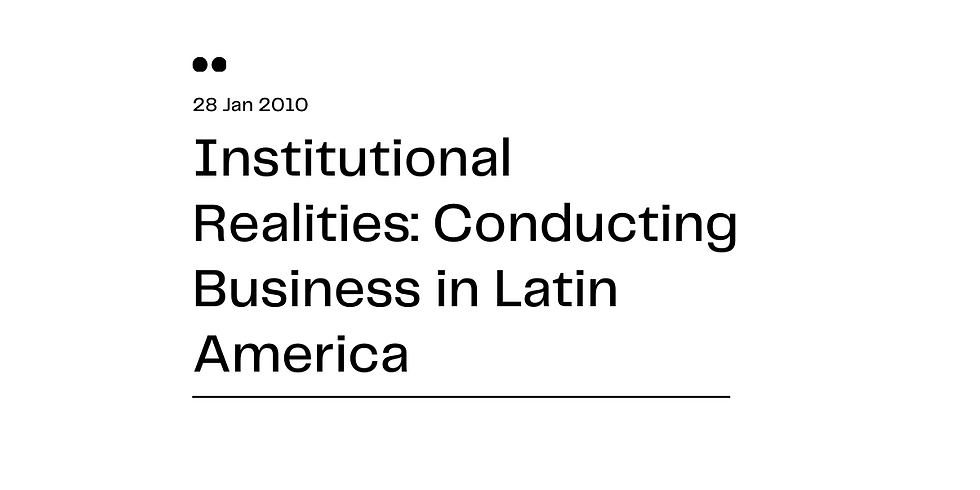 Institutional Realities: Conducting Business in Latin America
